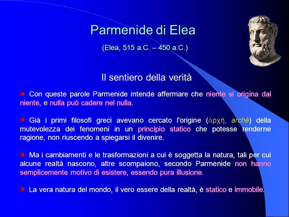 Il mondo dellessere e della ragione Parmenide di Elea (Elea, 515 a.C.