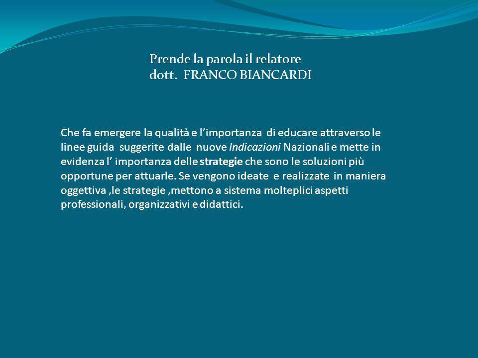 Prende la parola il relatore dott. FRANCO BIANCARDI Che fa emergere la qualità e limportanza di educare attraverso le linee guida suggerite dalle nuov