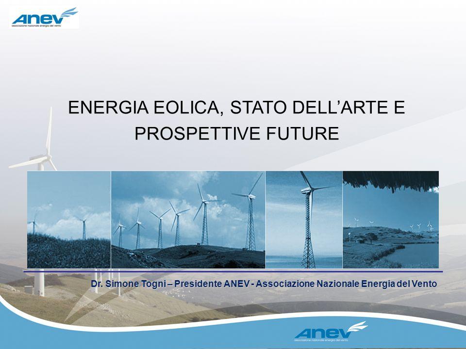 ENERGIA EOLICA, STATO DELLARTE E PROSPETTIVE FUTURE Dr. Simone Togni – Presidente ANEV - Associazione Nazionale Energia del Vento