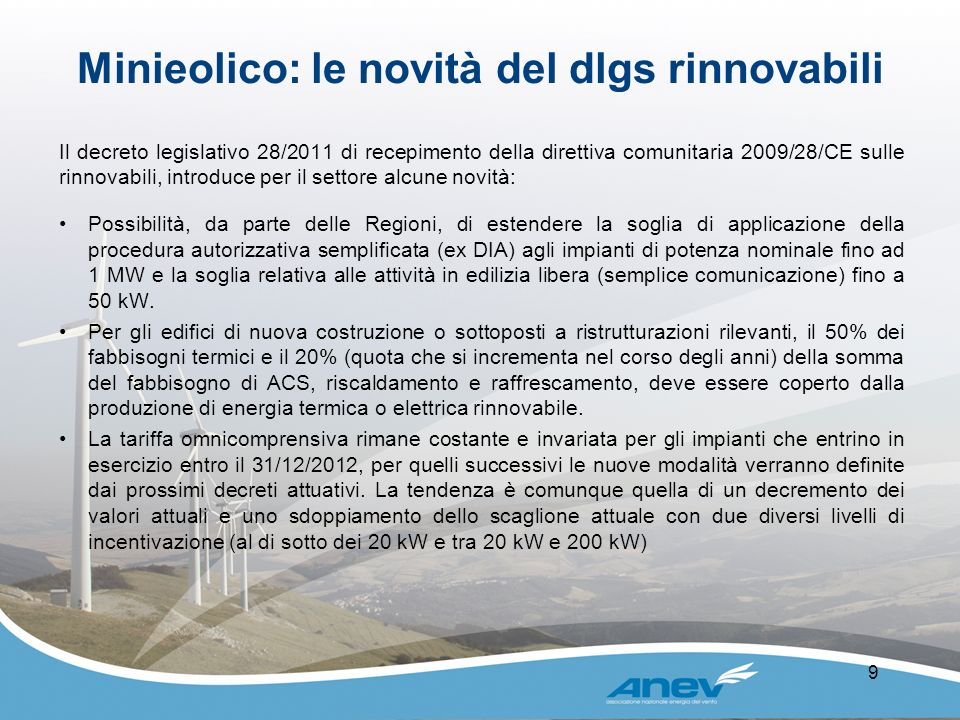 Minieolico: le novità del dlgs rinnovabili 9 Il decreto legislativo 28/2011 di recepimento della direttiva comunitaria 2009/28/CE sulle rinnovabili, i