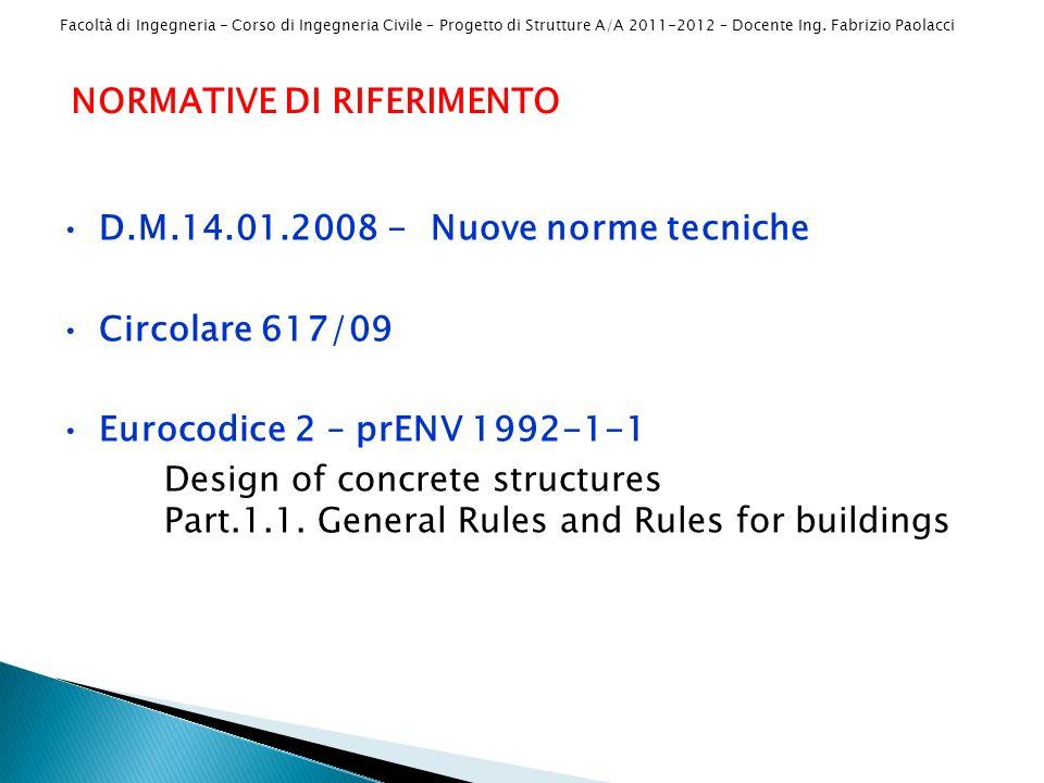 Facoltà di Ingegneria - Corso di Ingegneria Civile – Progetto di Strutture A/A 2011-2012 – Docente Ing. Fabrizio Paolacci NORMATIVE DI RIFERIMENTO D.M