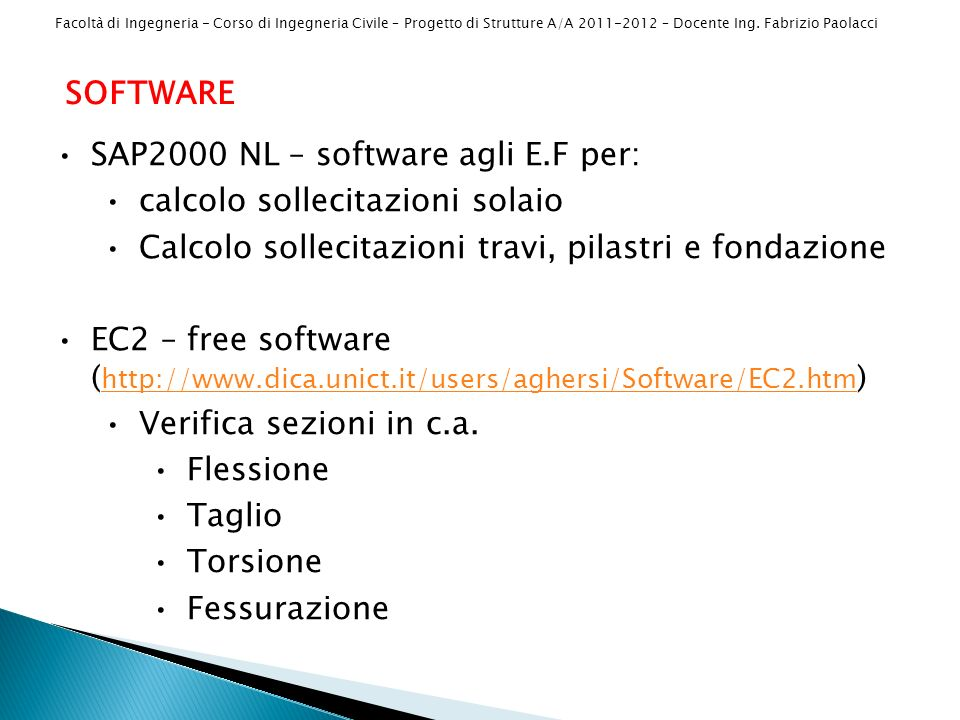 Facoltà di Ingegneria - Corso di Ingegneria Civile – Progetto di Strutture A/A 2011-2012 – Docente Ing. Fabrizio Paolacci SOFTWARE SAP2000 NL – softwa