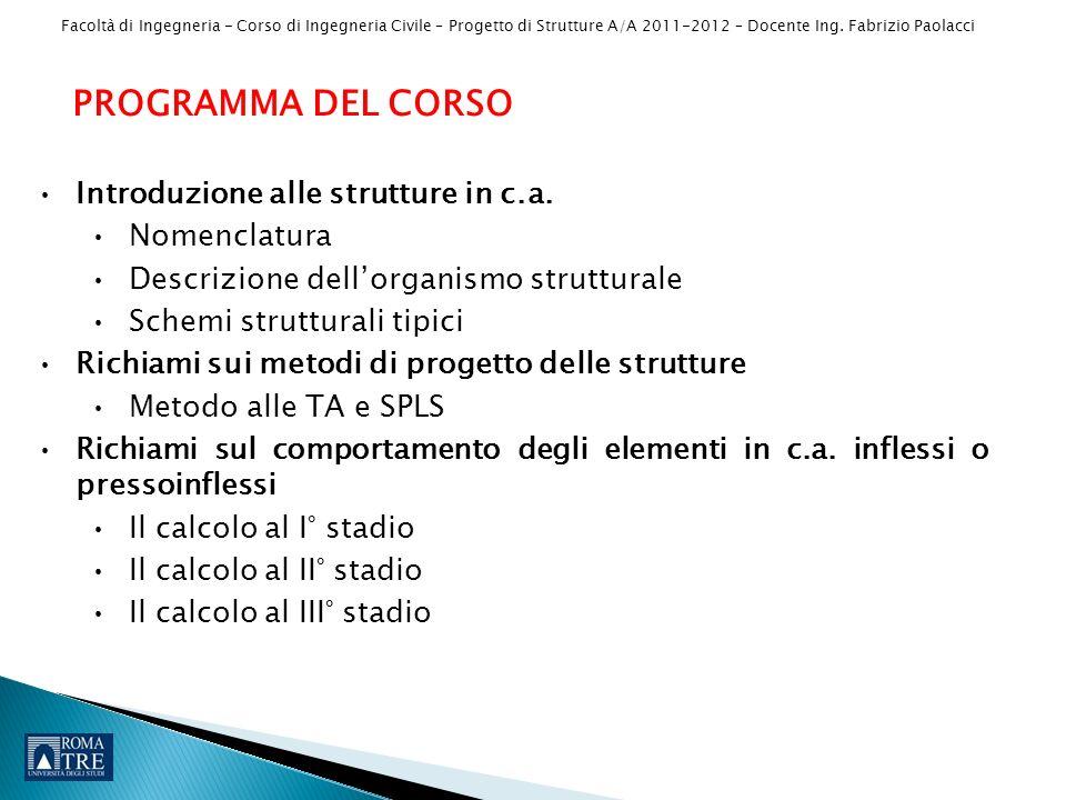 Facoltà di Ingegneria - Corso di Ingegneria Civile – Progetto di Strutture A/A 2011-2012 – Docente Ing. Fabrizio Paolacci PROGRAMMA DEL CORSO Introduz