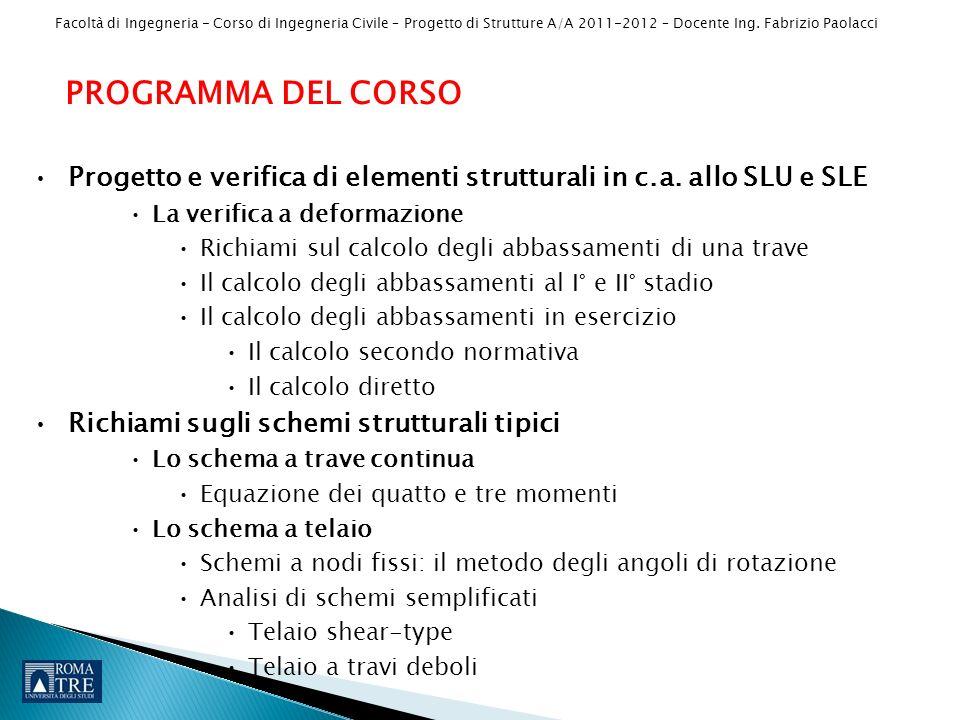 Facoltà di Ingegneria - Corso di Ingegneria Civile – Progetto di Strutture A/A 2011-2012 – Docente Ing. Fabrizio Paolacci PROGRAMMA DEL CORSO Progetto