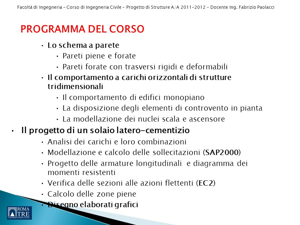 Facoltà di Ingegneria - Corso di Ingegneria Civile – Progetto di Strutture A/A 2011-2012 – Docente Ing. Fabrizio Paolacci PROGRAMMA DEL CORSO Lo schem