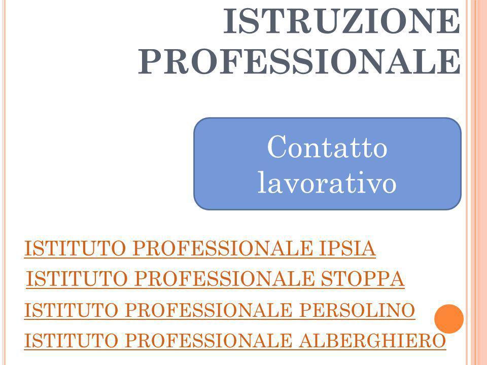 ISTRUZIONE PROFESSIONALE Contatto lavorativo ISTITUTO PROFESSIONALE IPSIA ISTITUTO PROFESSIONALE STOPPA ISTITUTO PROFESSIONALE PERSOLINO ISTITUTO PROFESSIONALE ALBERGHIERO