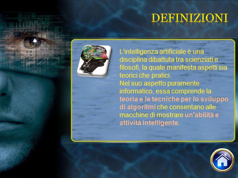 L'intelligenza artificiale è una disciplina dibattuta tra scienziati e filosofi, la quale manifesta aspetti sia teorici che pratici. Nel suo aspetto p