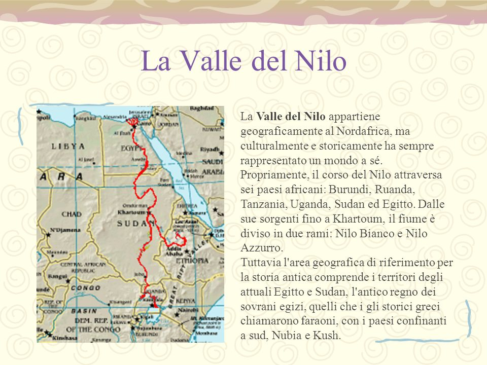 La Valle del Nilo La Valle del Nilo appartiene geograficamente al Nordafrica, ma culturalmente e storicamente ha sempre rappresentato un mondo a sé.