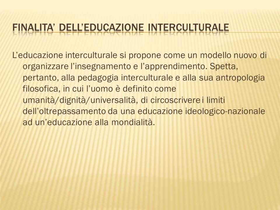 Leducazione interculturale si propone come un modello nuovo di organizzare linsegnamento e lapprendimento.