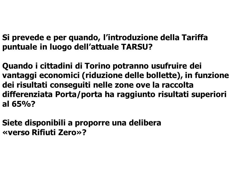 Si prevede e per quando, lintroduzione della Tariffa puntuale in luogo dellattuale TARSU? Quando i cittadini di Torino potranno usufruire dei vantaggi