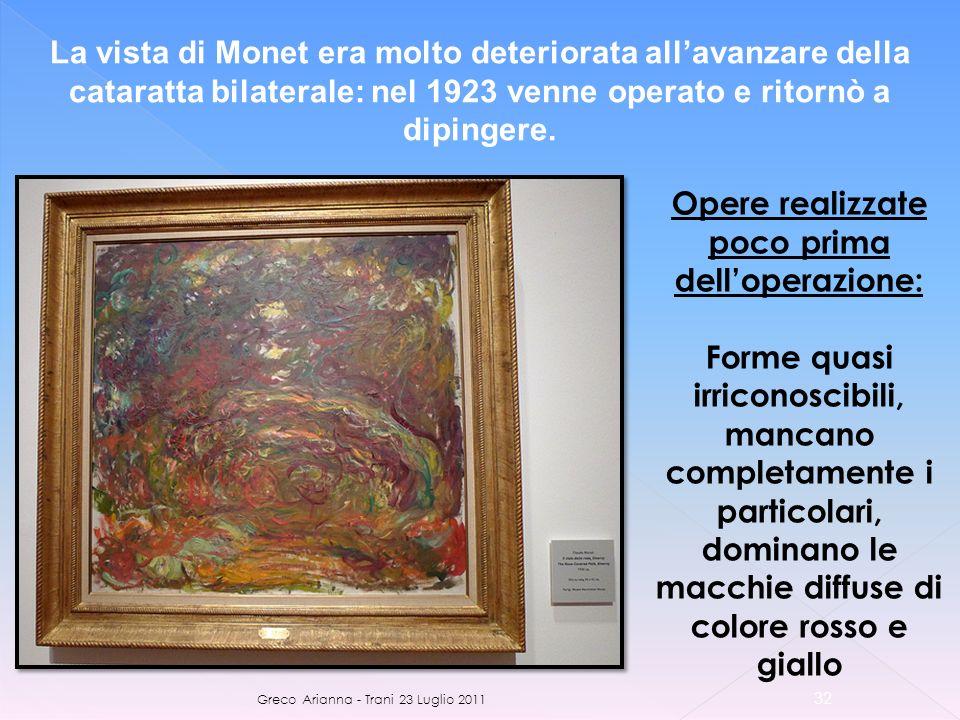 Greco Arianna - Trani 23 Luglio 2011 32 La vista di Monet era molto deteriorata allavanzare della cataratta bilaterale: nel 1923 venne operato e ritornò a dipingere.