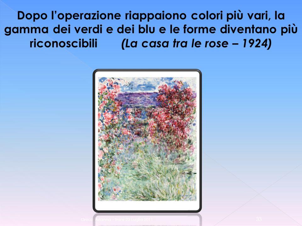 Greco Arianna - Trani 23 Luglio 2011 33 Dopo loperazione riappaiono colori più vari, la gamma dei verdi e dei blu e le forme diventano più riconoscibili (La casa tra le rose – 1924)