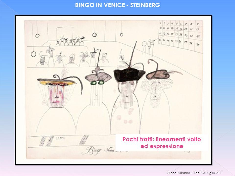BINGO IN VENICE - STEINBERG Pochi tratti: lineamenti volto ed espressione 5 Greco Arianna - Trani 23 Luglio 2011