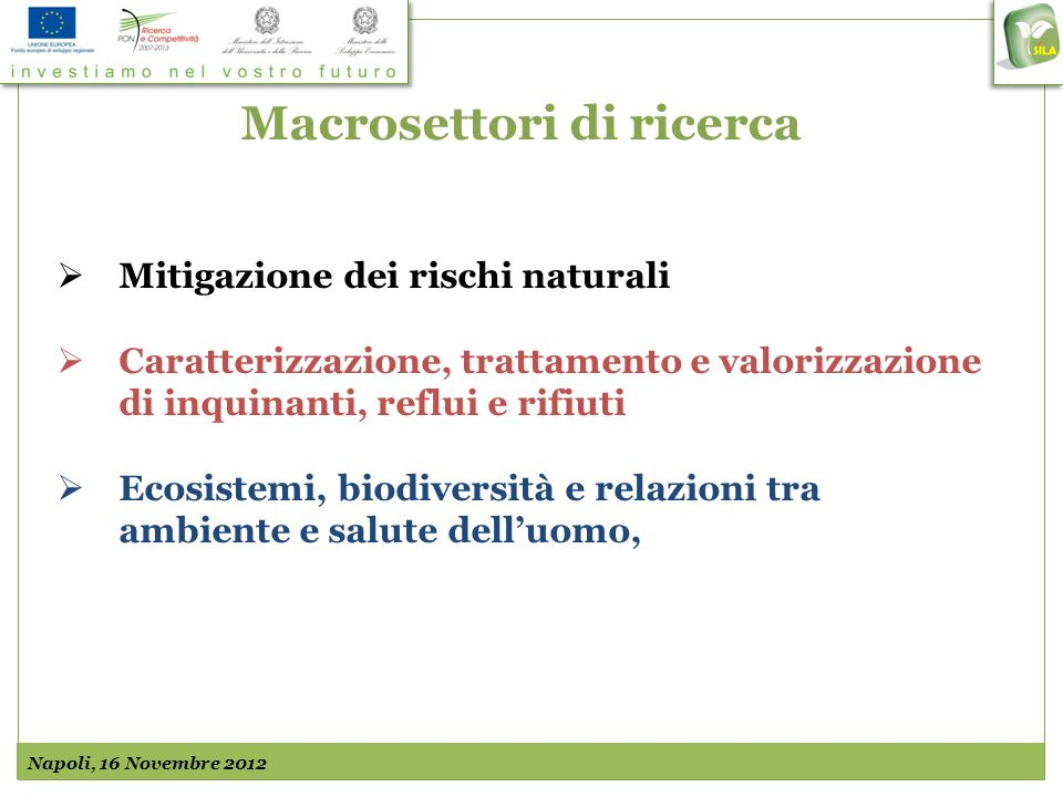 Ecosistemi, biodiversità e relazioni tra ambiente e salute delluomo Allestimento banche-dati biologiche per valutare alterazioni di ecosistemi e programmarne la conservazione; Sviluppo di biomarkers molecolari per il monitoraggio eco-tossicologico ambientale; Quantificazione dellaccumulo di metalli pesanti in catene alimentari e campioni biologici Valutazione in-vitro (tramite approcci biomolecolari) delle condizioni tossiche (fitofarmaci, contaminanti industriali, pesticidi e endocrine disruptors) di vari organismi Caratterizzazione, mediante la metodica di array, della componente genica di campioni biologici umani (sangue, feci, biopsie e muco-cutanei) prelevati da soggetti esposti ad inquinanti ambientali Caratterizzazione tassonomica e genetica di alghe tossiche per prevenire situazioni di allarme, soprattutto in aree dedicate alla balneazione e alla maricoltura; Quantificazione di insetti nocivi nei centri abitati (zanzara tigre, etc.), caratterizzazione dei parassiti nel pescato, sviluppo di protocolli per entomologia forense; Monitoraggio biologico e chimico dei reticoli idrologici e realizzazione di carte ittiche.