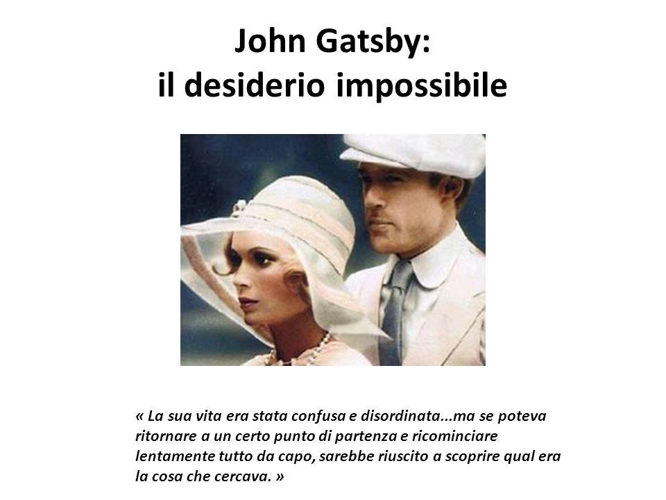 John Gatsby: il desiderio impossibile « La sua vita era stata confusa e disordinata...ma se poteva ritornare a un certo punto di partenza e ricomincia