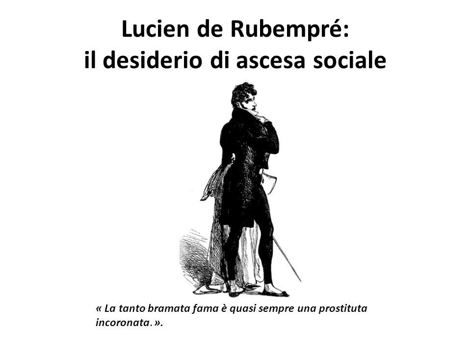 Lucien de Rubempré: il desiderio di ascesa sociale « La tanto bramata fama è quasi sempre una prostituta incoronata. ».