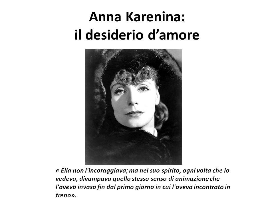 Anna Karenina: il desiderio damore « Ella non l'incoraggiava; ma nel suo spirito, ogni volta che lo vedeva, divampava quello stesso senso di animazion