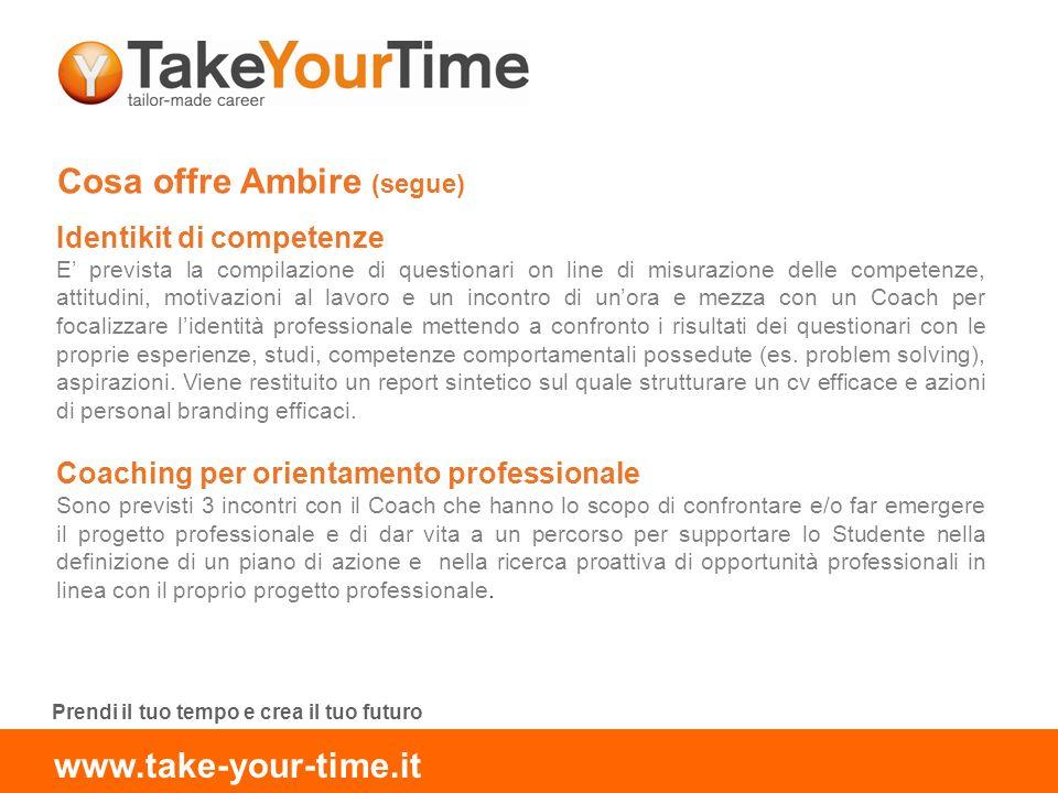 Cosa offre Ambire (segue) Identikit di competenze E prevista la compilazione di questionari on line di misurazione delle competenze, attitudini, motiv