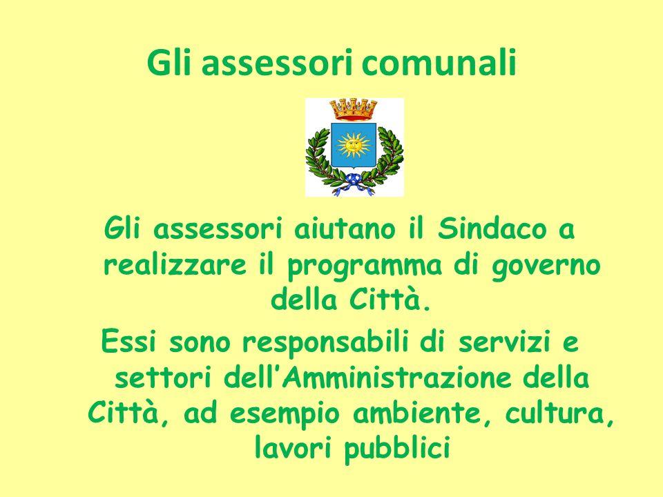 Gli assessori comunali Gli assessori aiutano il Sindaco a realizzare il programma di governo della Città. Essi sono responsabili di servizi e settori