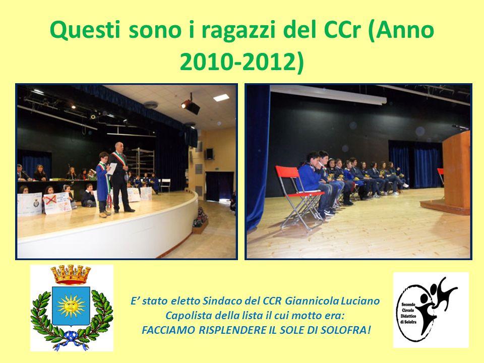 Questi sono i ragazzi del CCr (Anno 2010-2012) E stato eletto Sindaco del CCR Giannicola Luciano Capolista della lista il cui motto era: FACCIAMO RISP