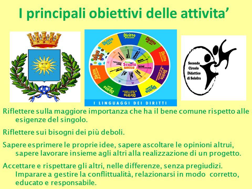 I principali obiettivi delle attivita Riflettere sulla maggiore importanza che ha il bene comune rispetto alle esigenze del singolo. Riflettere sui bi