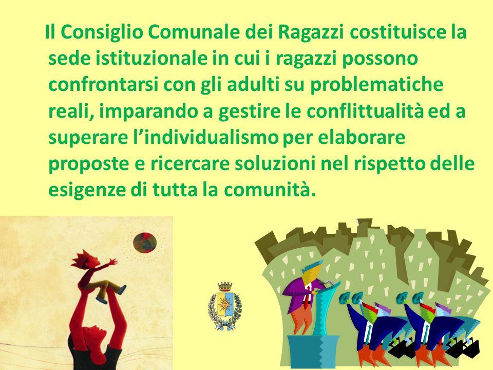 Il Consiglio Comunale dei Ragazzi costituisce la sede istituzionale in cui i ragazzi possono confrontarsi con gli adulti su problematiche reali, impar