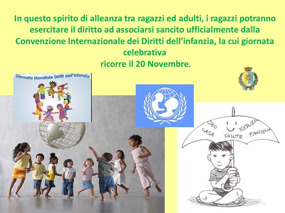 In questo spirito di alleanza tra ragazzi ed adulti, i ragazzi potranno esercitare il diritto ad associarsi sancito ufficialmente dalla Convenzione In