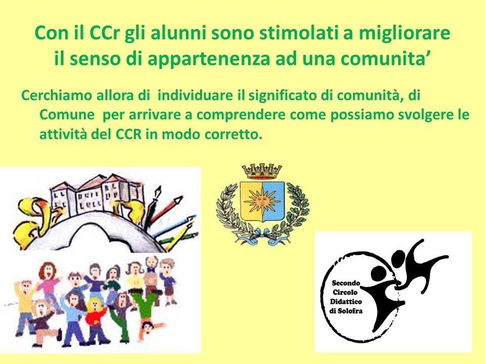 Con il CCr gli alunni sono stimolati a migliorare il senso di appartenenza ad una comunita Cerchiamo allora di individuare il significato di comunità,