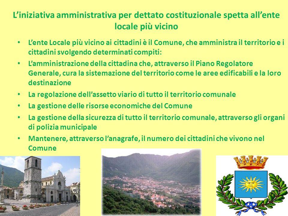 Liniziativa amministrativa per dettato costituzionale spetta allente locale più vicino Lente Locale più vicino ai cittadini è il Comune, che amministr