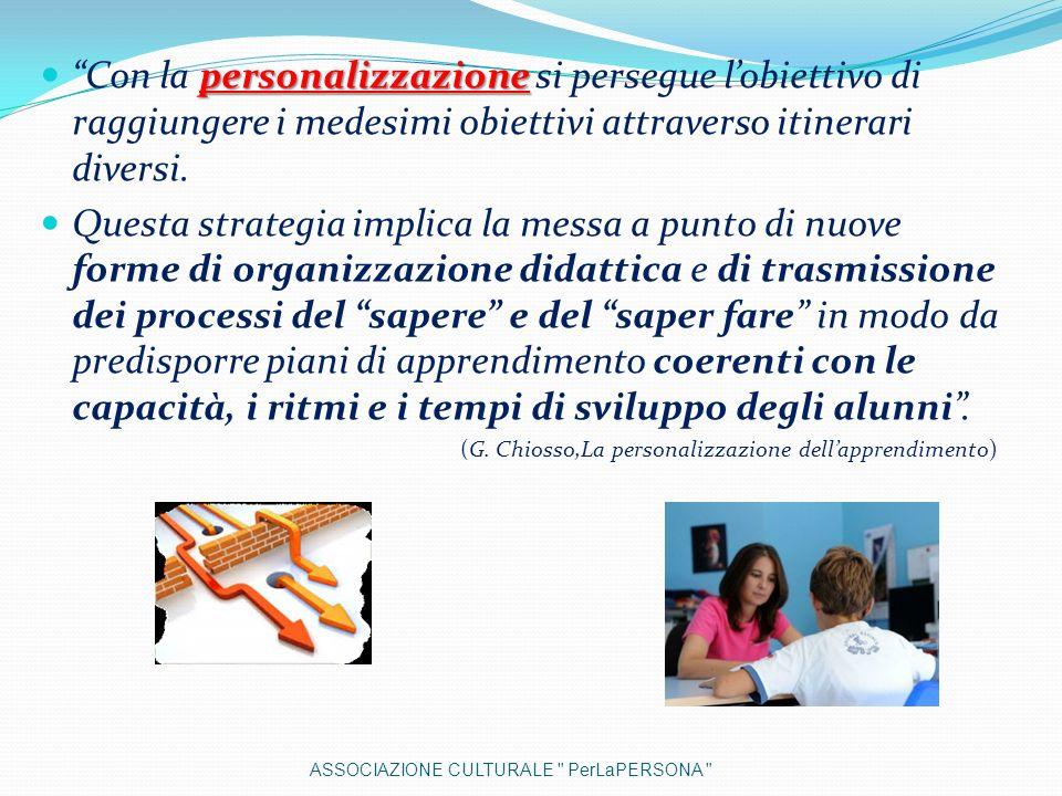 personalizzazione Con la personalizzazione si persegue lobiettivo di raggiungere i medesimi obiettivi attraverso itinerari diversi. Questa strategia i