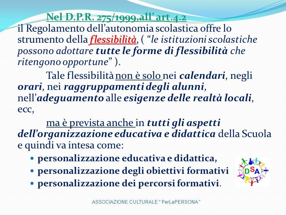 flessibilità Nel D.P.R. 275/1999,all art.4.2 il Regolamento dellautonomia scolastica offre lo strumento della flessibilità, ( le istituzioni scolastic