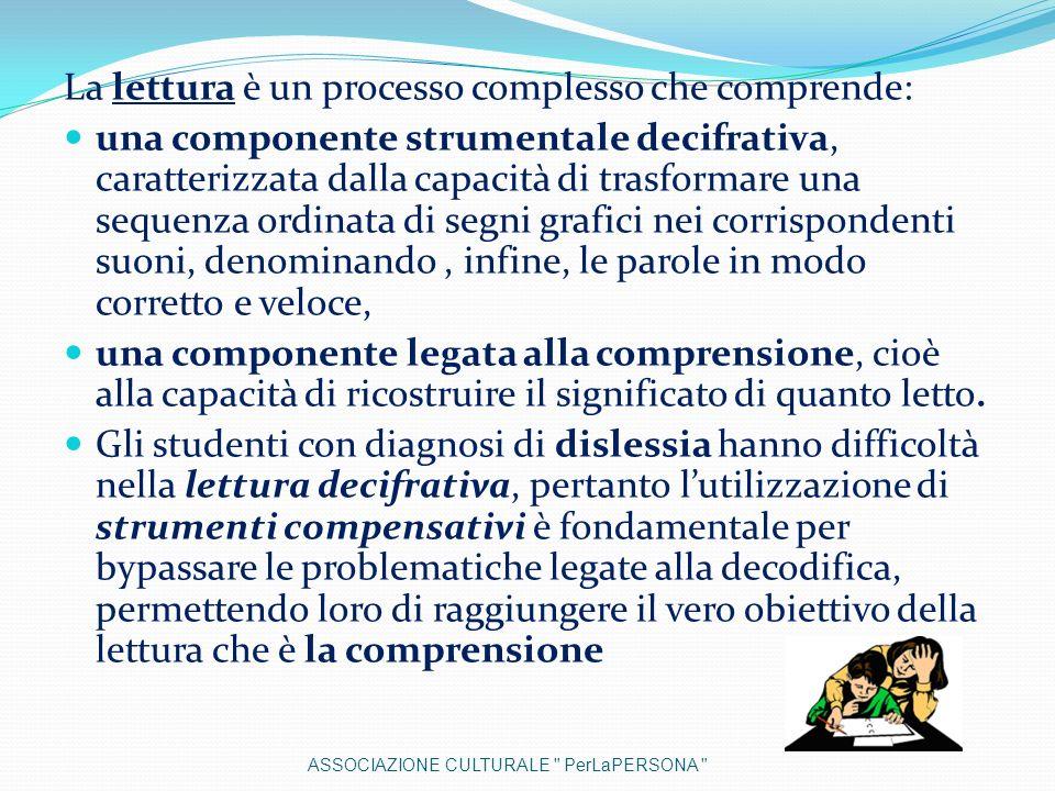 La lettura è un processo complesso che comprende: una componente strumentale decifrativa, caratterizzata dalla capacità di trasformare una sequenza or