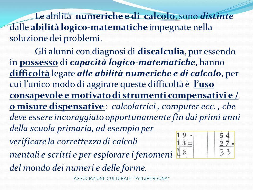 Le abilità numeriche e di calcolo, sono distinte dalle abilità logico-matematiche impegnate nella soluzione dei problemi. Gli alunni con diagnosi di d
