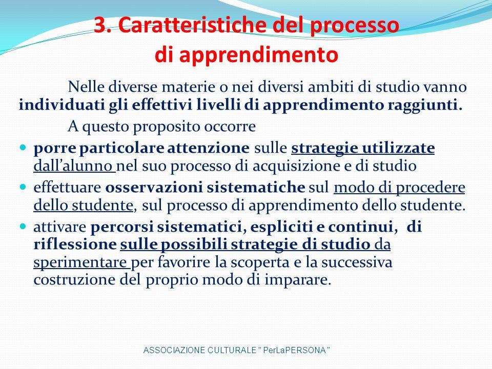 3. Caratteristiche del processo di apprendimento Nelle diverse materie o nei diversi ambiti di studio vanno individuati gli effettivi livelli di appre