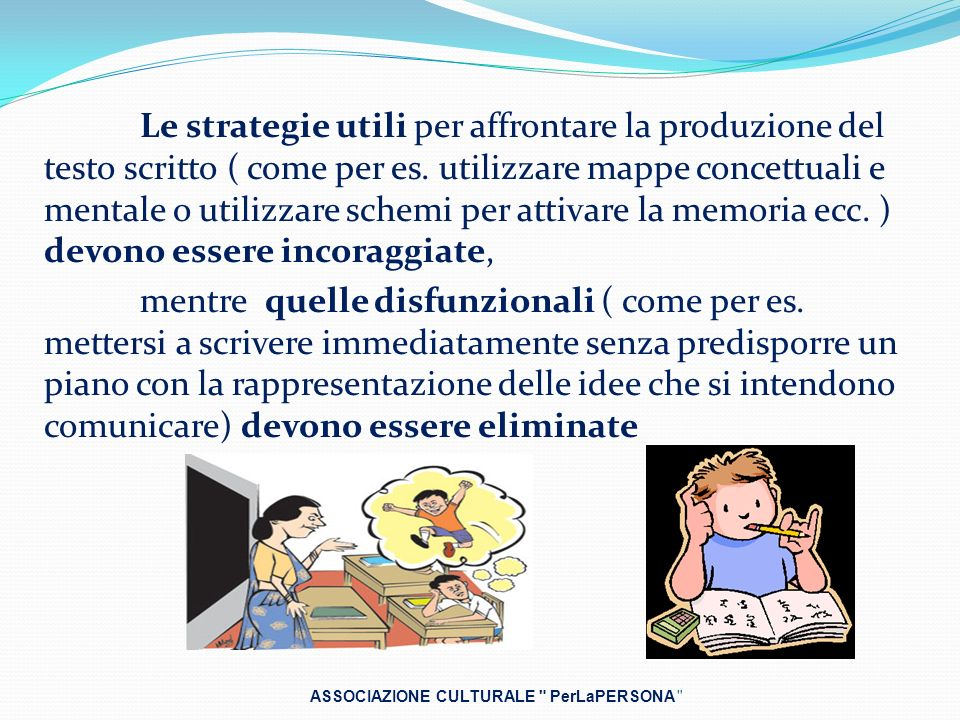 Le strategie utili per affrontare la produzione del testo scritto ( come per es. utilizzare mappe concettuali e mentale o utilizzare schemi per attiva