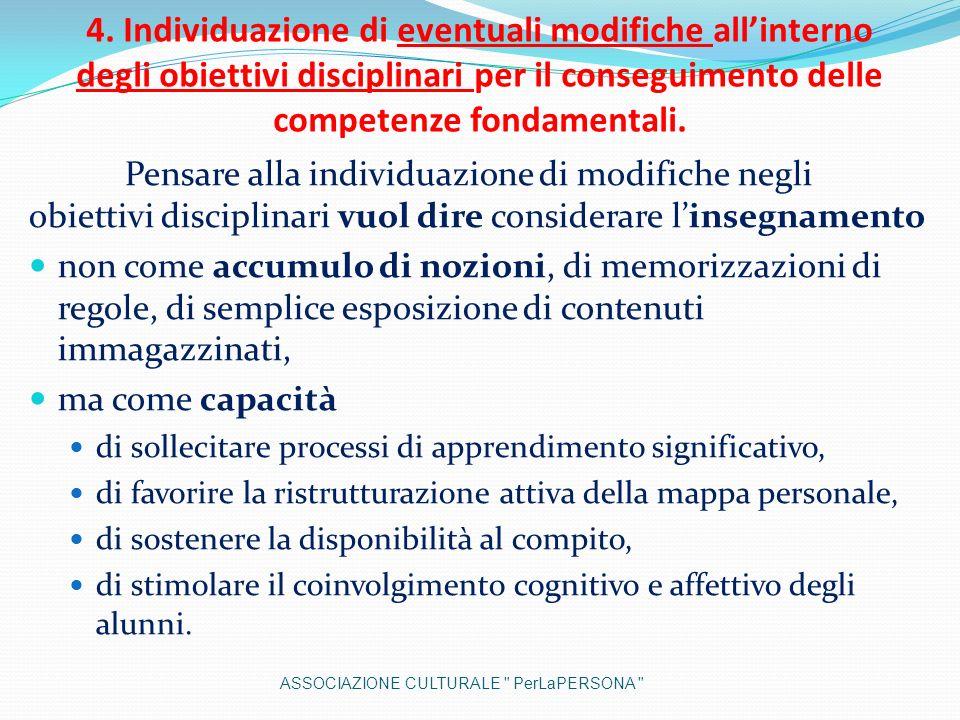 4. Individuazione di eventuali modifiche allinterno degli obiettivi disciplinari per il conseguimento delle competenze fondamentali. Pensare alla indi