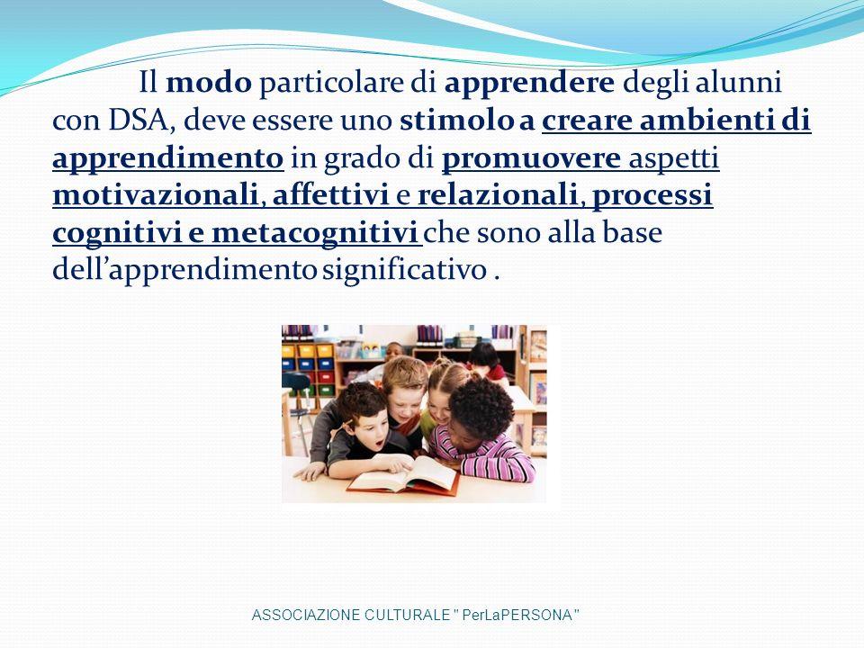 Il modo particolare di apprendere degli alunni con DSA, deve essere uno stimolo a creare ambienti di apprendimento in grado di promuovere aspetti moti