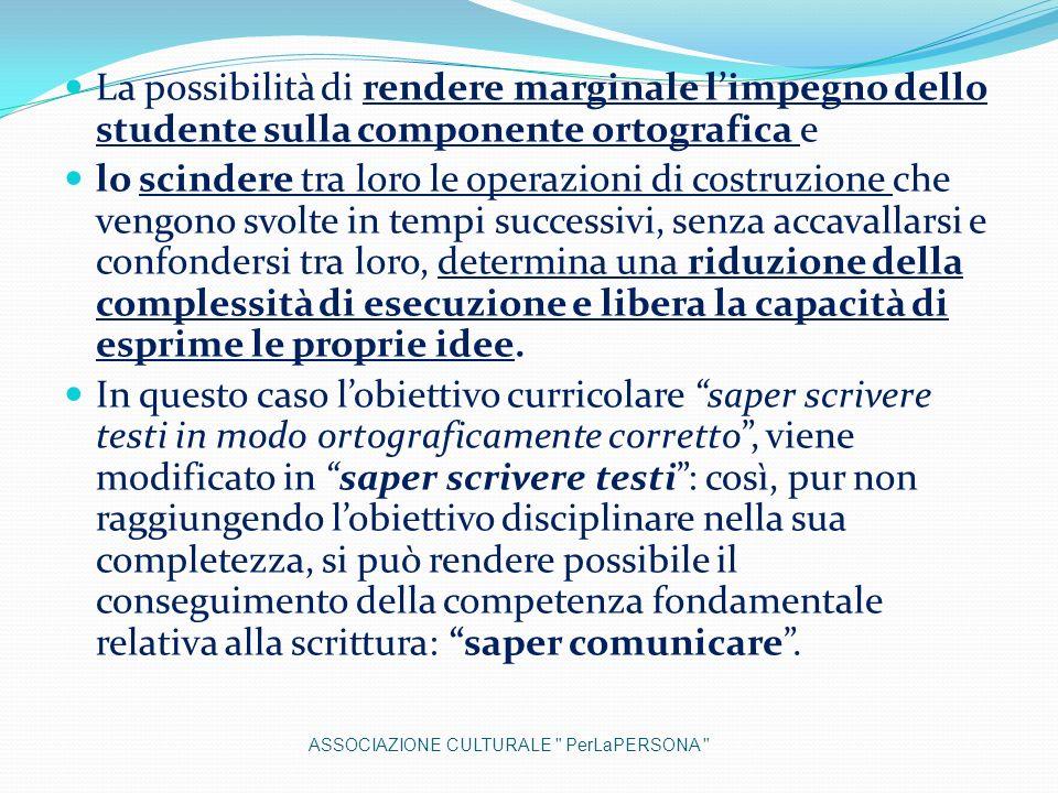La possibilità di rendere marginale limpegno dello studente sulla componente ortografica e lo scindere tra loro le operazioni di costruzione che vengo
