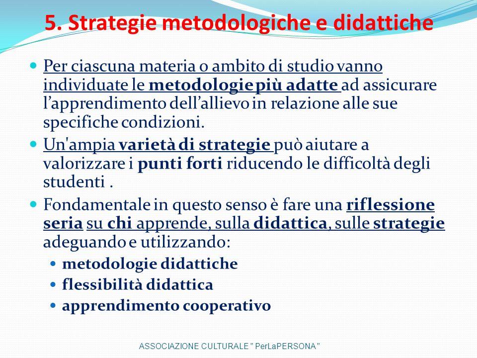 5. Strategie metodologiche e didattiche Per ciascuna materia o ambito di studio vanno individuate le metodologie più adatte ad assicurare lapprendimen