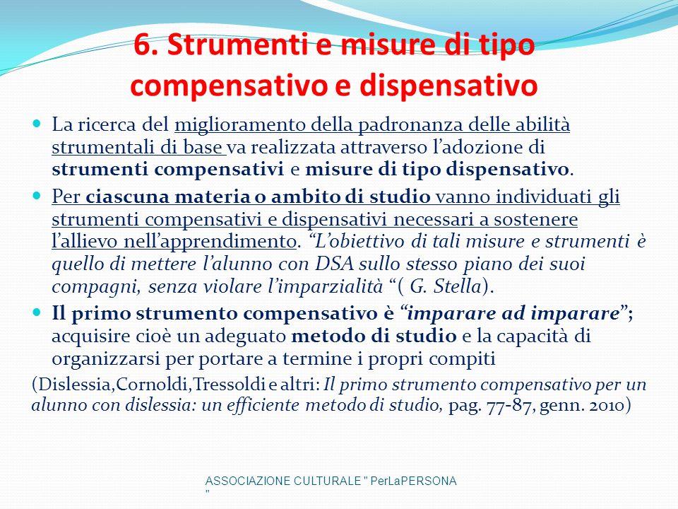 6. Strumenti e misure di tipo compensativo e dispensativo La ricerca del miglioramento della padronanza delle abilità strumentali di base va realizzat