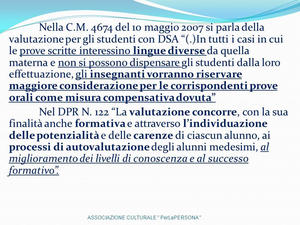Nella C.M. 4674 del 10 maggio 2007 si parla della valutazione per gli studenti con DSA (.)In tutti i casi in cui le prove scritte interessino lingue d