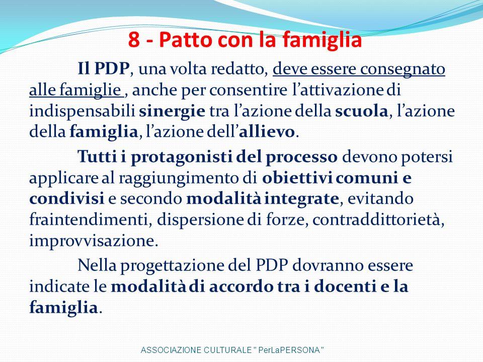 8 - Patto con la famiglia Il PDP, una volta redatto, deve essere consegnato alle famiglie, anche per consentire lattivazione di indispensabili sinergi