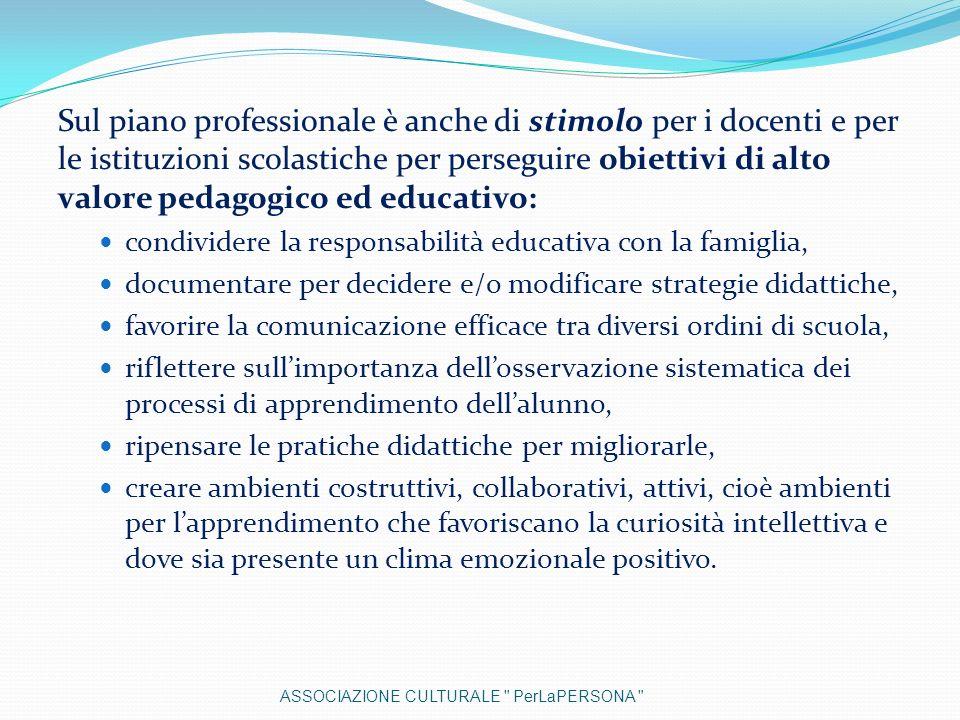 Sul piano professionale è anche di stimolo per i docenti e per le istituzioni scolastiche per perseguire obiettivi di alto valore pedagogico ed educat