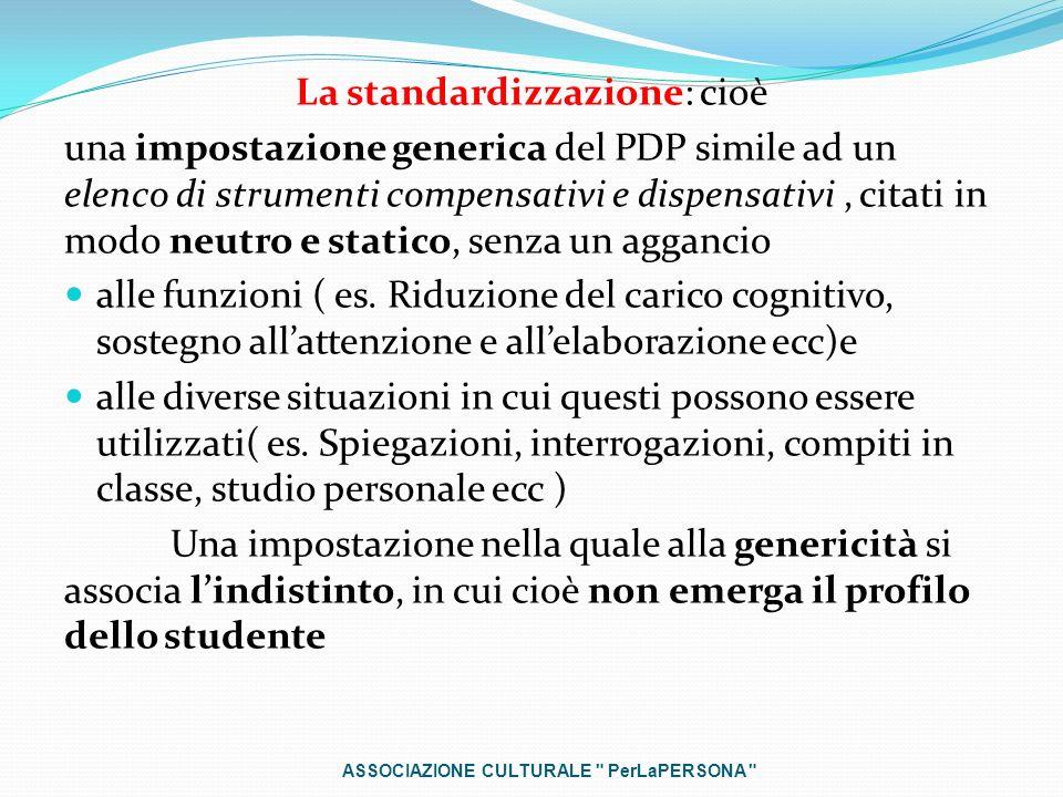 La standardizzazione: cioè una impostazione generica del PDP simile ad un elenco di strumenti compensativi e dispensativi, citati in modo neutro e sta