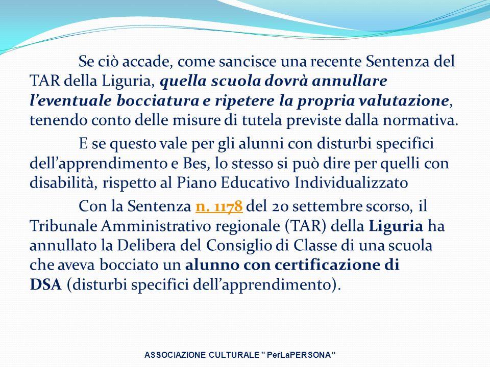 Se ciò accade, come sancisce una recente Sentenza del TAR della Liguria, quella scuola dovrà annullare leventuale bocciatura e ripetere la propria val
