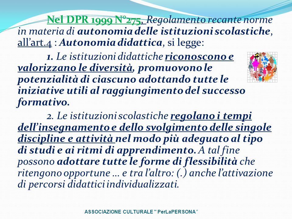 Nel DPR 1999 N°275, Regolamento recante norme in materia di autonomia delle istituzioni scolastiche, allart.4 : Autonomia didattica, si legge: 1. Le i
