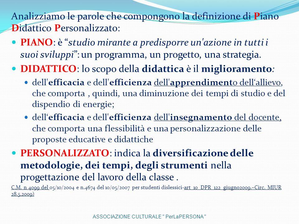 Analizziamo le parole che compongono la definizione di Piano Didattico Personalizzato: PIANO: è studio mirante a predisporre un'azione in tutti i suoi