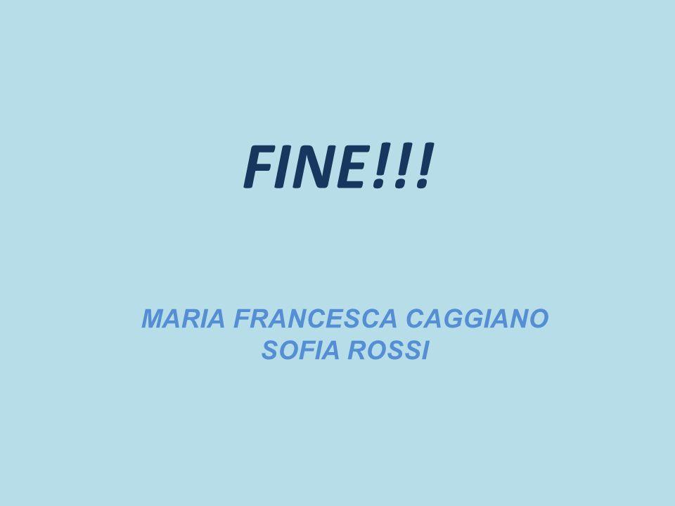 FINE!!! MARIA FRANCESCA CAGGIANO SOFIA ROSSI