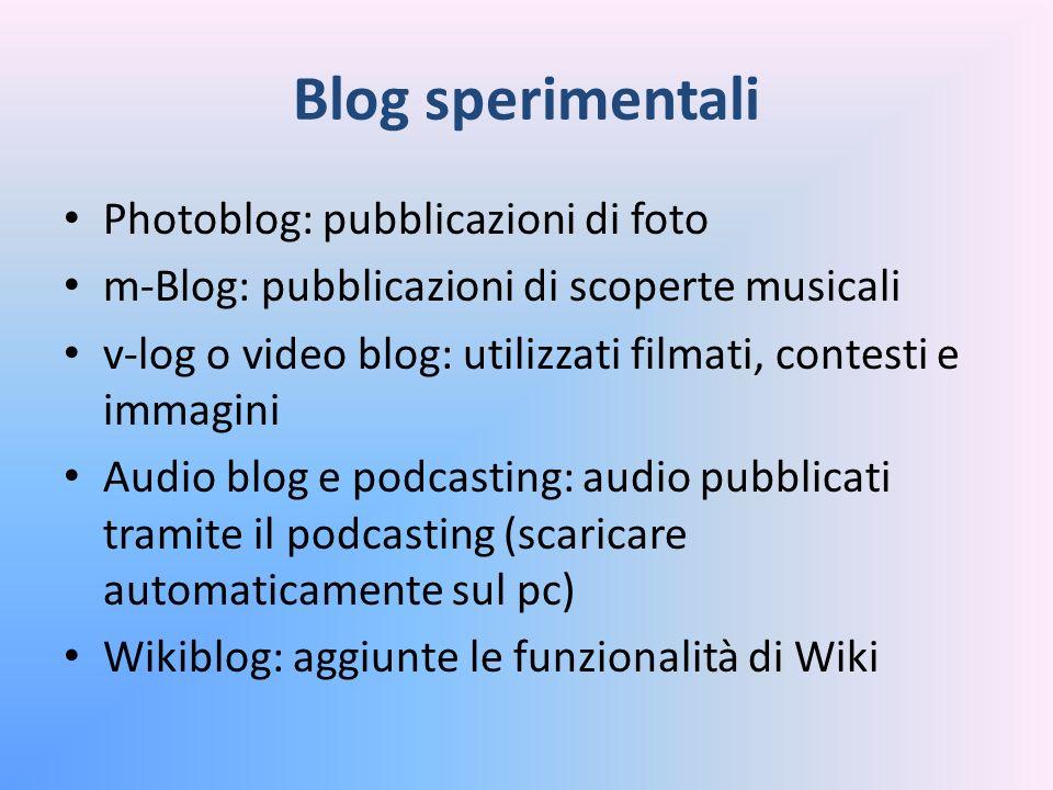 Blog sperimentali Photoblog: pubblicazioni di foto m-Blog: pubblicazioni di scoperte musicali v-log o video blog: utilizzati filmati, contesti e immag
