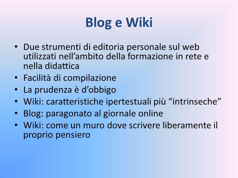 Blog e Wiki Due strumenti di editoria personale sul web utilizzati nellambito della formazione in rete e nella didattica Facilità di compilazione La p